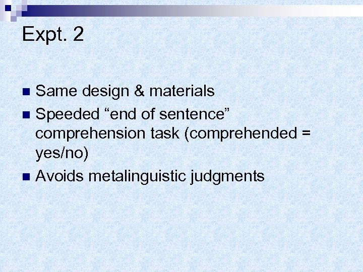 "Expt. 2 Same design & materials n Speeded ""end of sentence"" comprehension task (comprehended"