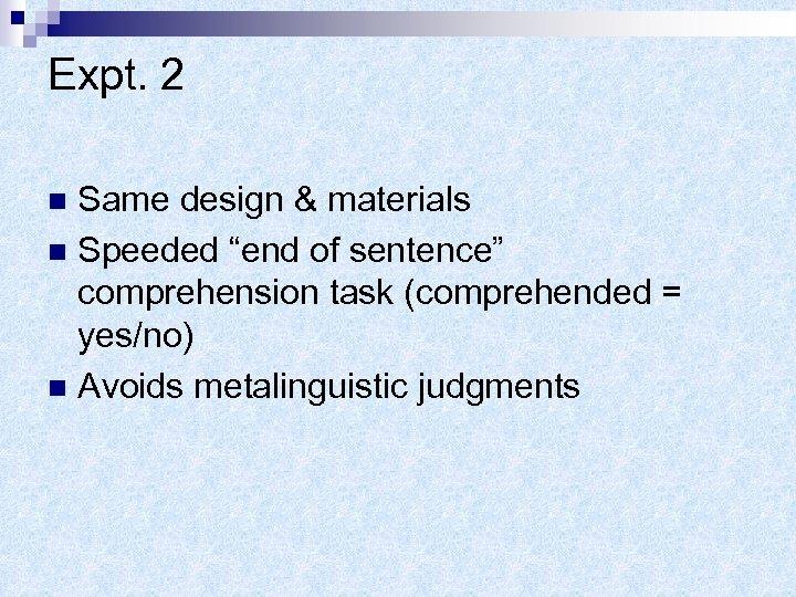 """Expt. 2 Same design & materials n Speeded """"end of sentence"""" comprehension task (comprehended"""