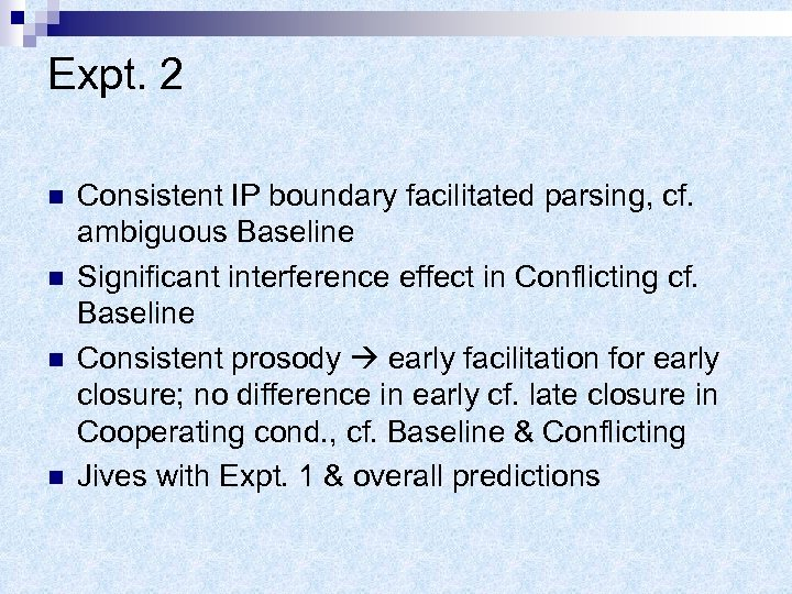 Expt. 2 n n Consistent IP boundary facilitated parsing, cf. ambiguous Baseline Significant interference