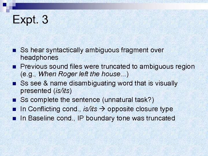 Expt. 3 n n n Ss hear syntactically ambiguous fragment over headphones Previous sound