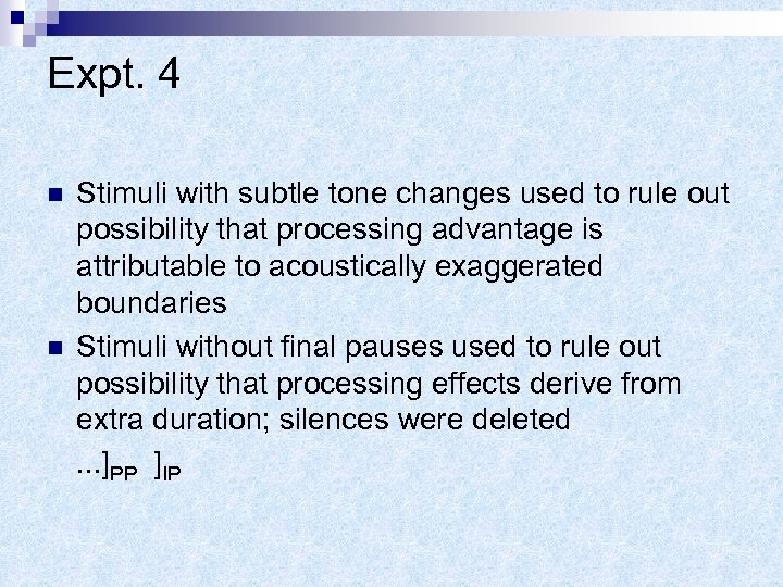 Expt. 4 n n Stimuli with subtle tone changes used to rule out possibility