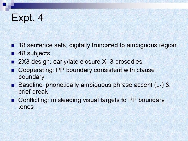Expt. 4 n n n 18 sentence sets, digitally truncated to ambiguous region 48
