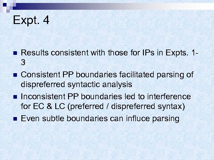 Expt. 4 n n Results consistent with those for IPs in Expts. 13 Consistent