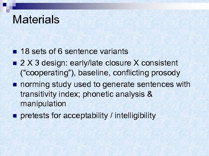 Materials n n 18 sets of 6 sentence variants 2 X 3 design: early/late