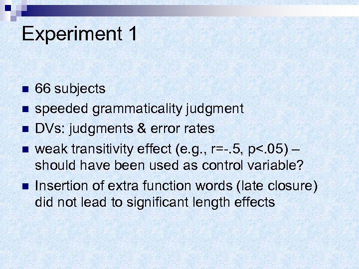 Experiment 1 n n n 66 subjects speeded grammaticality judgment DVs: judgments & error