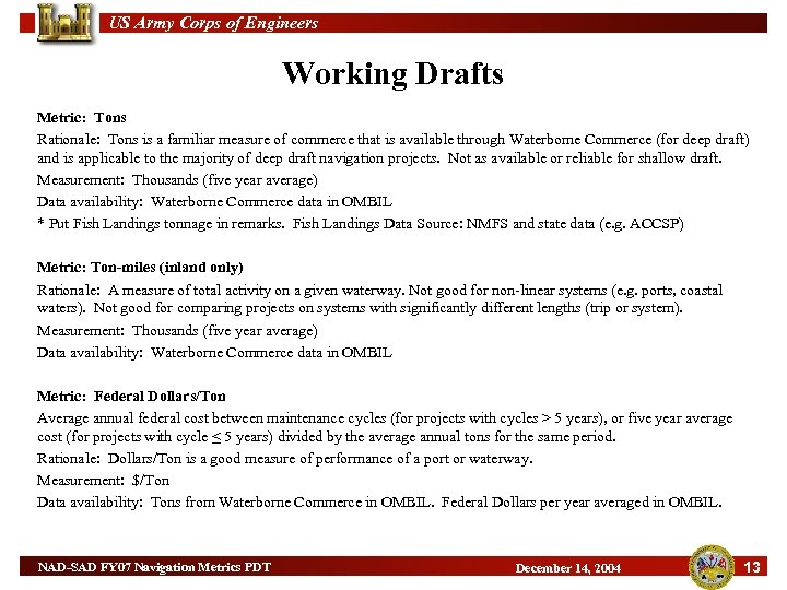 US Army Corps of Engineers Working Drafts Metric: Tons Rationale: Tons is a familiar