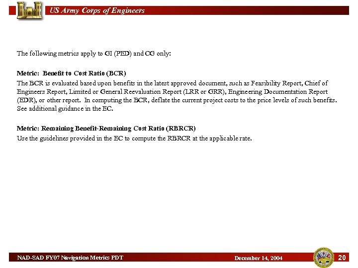 US Army Corps of Engineers The following metrics apply to GI (PED) and CG