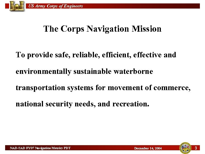 US Army Corps of Engineers The Corps Navigation Mission To provide safe, reliable, efficient,
