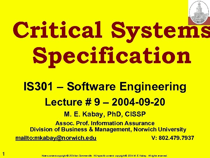 Critical Systems Specification IS 301 – Software Engineering Lecture # 9 – 2004 -09