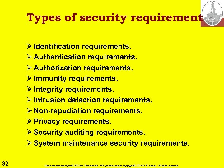 Types of security requirement Ø Identification requirements. Ø Authentication requirements. Ø Authorization requirements. Ø