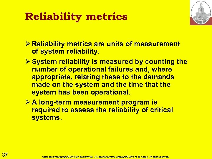 Reliability metrics Ø Reliability metrics are units of measurement of system reliability. Ø System