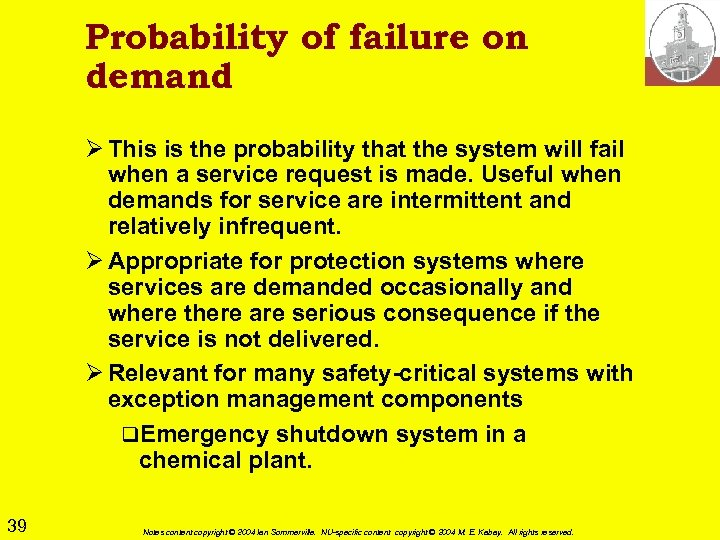 Probability of failure on demand Ø This is the probability that the system will