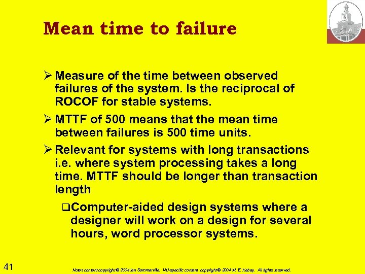 Mean time to failure Ø Measure of the time between observed failures of the