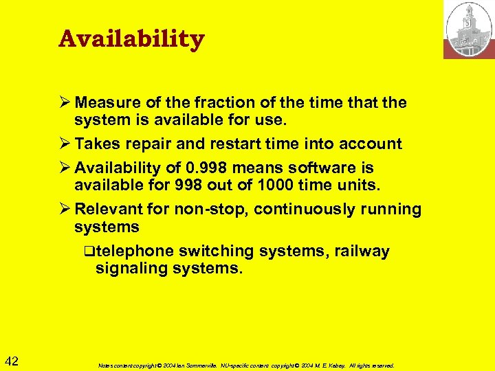 Availability Ø Measure of the fraction of the time that the system is available