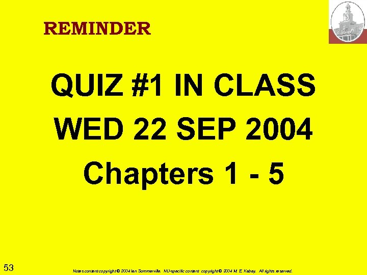 REMINDER QUIZ #1 IN CLASS WED 22 SEP 2004 Chapters 1 - 5 53