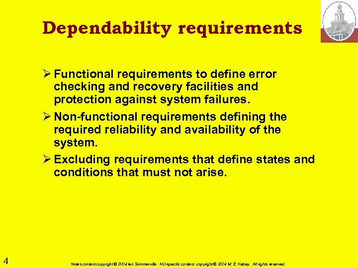 Dependability requirements Ø Functional requirements to define error checking and recovery facilities and protection