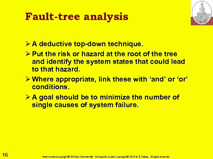 Fault-tree analysis Ø A deductive top-down technique. Ø Put the risk or hazard at
