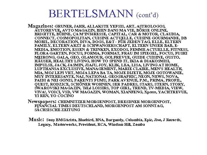 BERTELSMANN (cont'd) Magazines: GRUNER, JAHR, ALLAKSTE YEFSIS, ART, ASTROLOGOS, AUTOREVUE, AVTO MAGAZIN, BIEN DANS