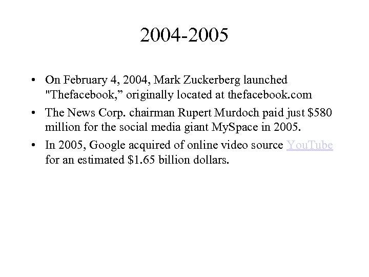 2004 -2005 • On February 4, 2004, Mark Zuckerberg launched