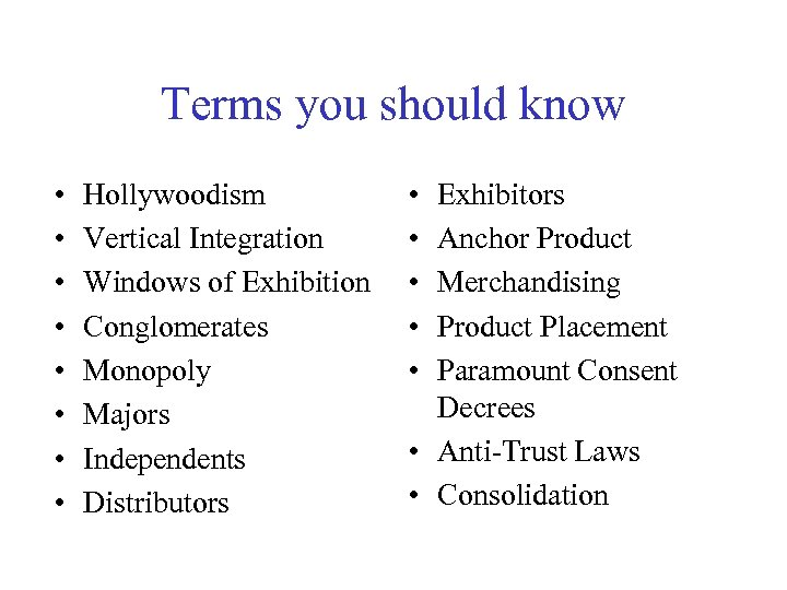 Terms you should know • • Hollywoodism Vertical Integration Windows of Exhibition Conglomerates Monopoly