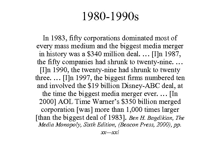 1980 -1990 s In 1983, fifty corporations dominated most of every mass medium and