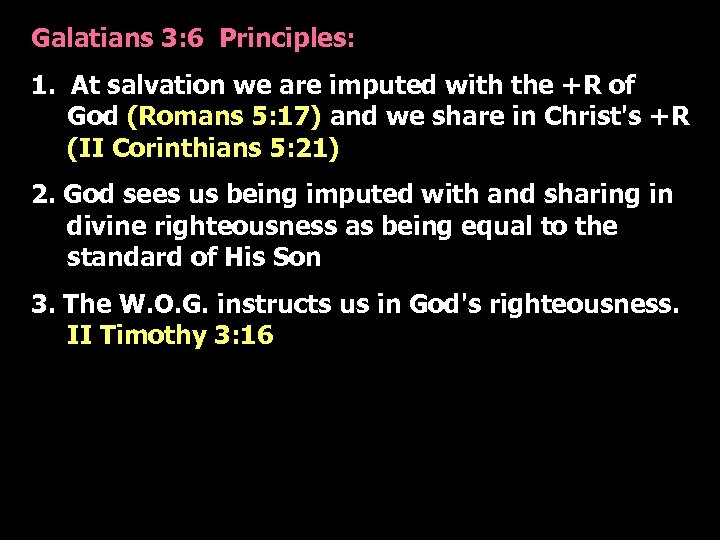 Galatians 3: 6 Principles: 1. At salvation we are imputed with the +R of