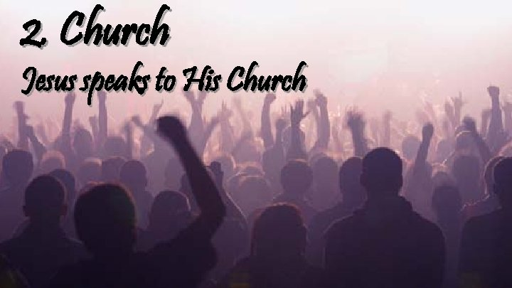 2. Church Jesus speaks to His Church