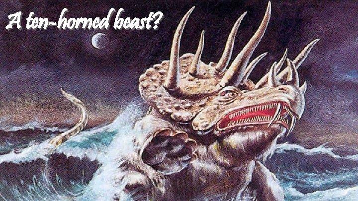 A ten-horned beast?