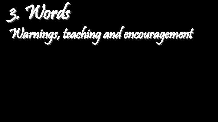 3. Words Warnings, teaching and encouragement