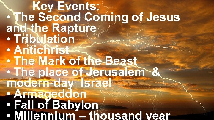 Key Events: • The Second Coming of Jesus and the Rapture • Tribulation •