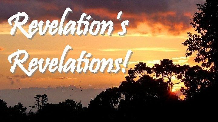 Revelation's Revelations!