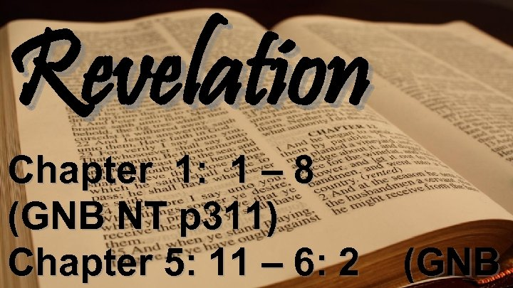 Revelation Chapter 1: 1 – 8 (GNB NT p 311) Chapter 5: 11 –