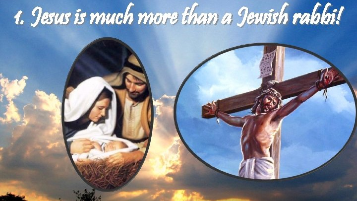 1. Jesus is much more than a Jewish rabbi!