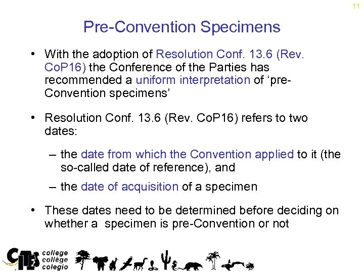 11 Pre-Convention Specimens • With the adoption of Resolution Conf. 13. 6 (Rev. Co.
