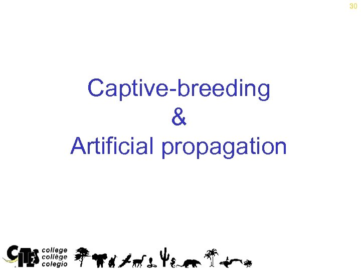 30 Captive-breeding & Artificial propagation Note: The definition of 'artificially propagated' is dealt with
