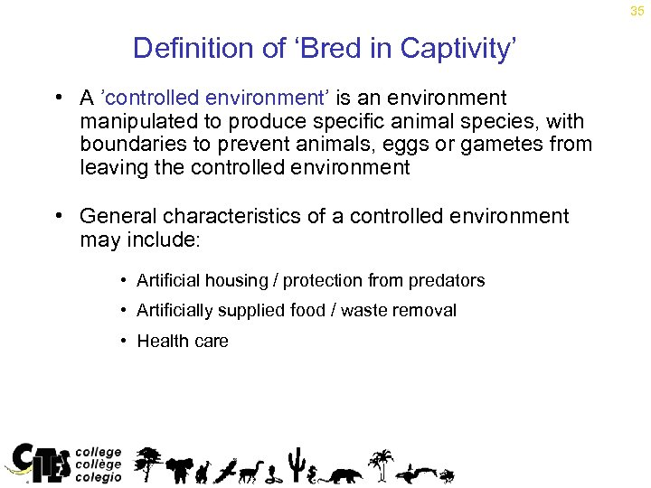 35 Definition of 'Bred in Captivity' • A 'controlled environment' is an environment manipulated