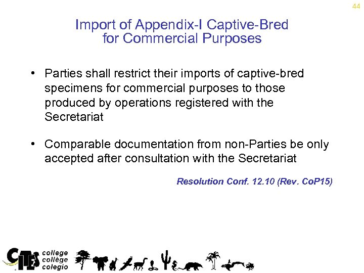 44 Import of Appendix-I Captive-Bred for Commercial Purposes • Parties shall restrict their imports