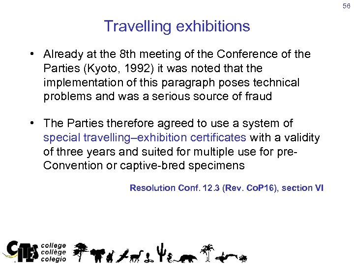 56 Travelling exhibitions • Already at the 8 th meeting of the Conference of