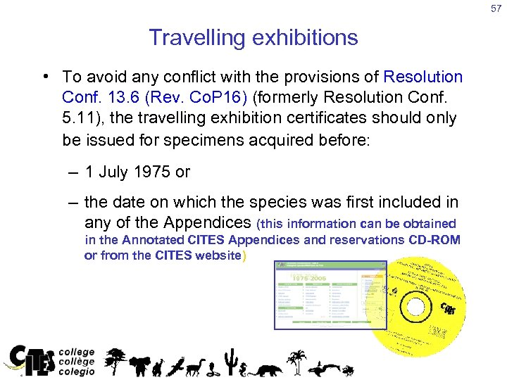 57 Travelling exhibitions • To avoid any conflict with the provisions of Resolution Conf.