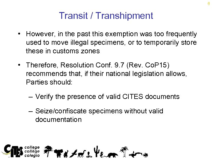 6 Transit / Transhipment • However, in the past this exemption was too frequently