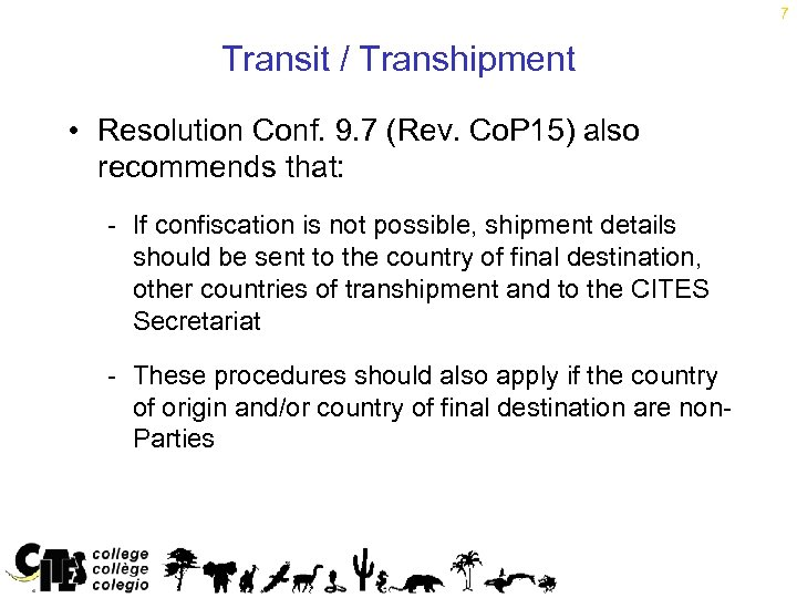 7 Transit / Transhipment • Resolution Conf. 9. 7 (Rev. Co. P 15) also