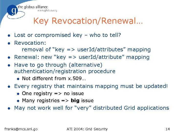 Key Revocation/Renewal… l l Lost or compromised key – who to tell? Revocation: removal