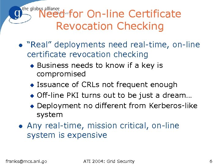 "Need for On-line Certificate Revocation Checking l ""Real"" deployments need real-time, on-line certificate revocation"