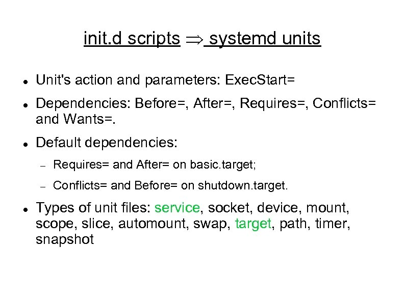 init. d scripts Þ systemd units Unit's action and parameters: Exec. Start= Dependencies: Before=,