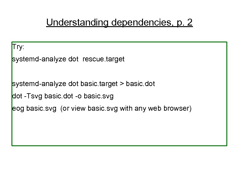 Understanding dependencies, p. 2 Try: systemd-analyze dot rescue. target systemd-analyze dot basic. target >