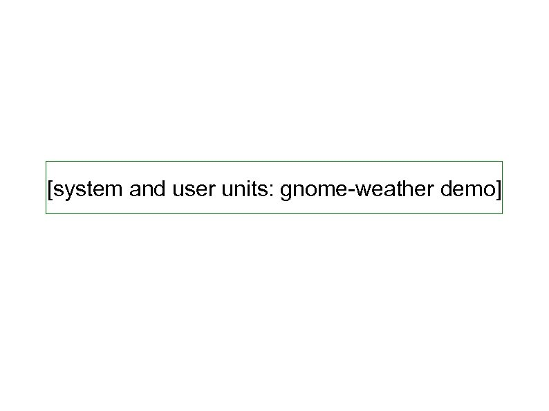 [system and user units: gnome-weather demo]
