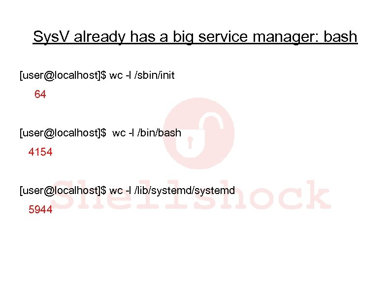Sys. V already has a big service manager: bash [user@localhost]$ wc -l /sbin/init 64