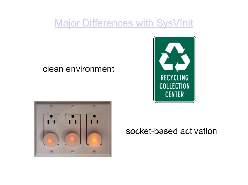 Major Differences with Sys. VInit clean environment socket-based activation