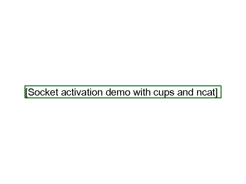 [Socket activation demo with cups and ncat]