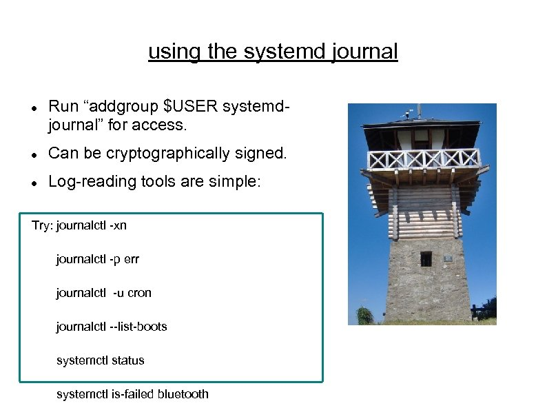"""using the systemd journal Run """"addgroup $USER systemdjournal"""" for access. Can be cryptographically signed."""